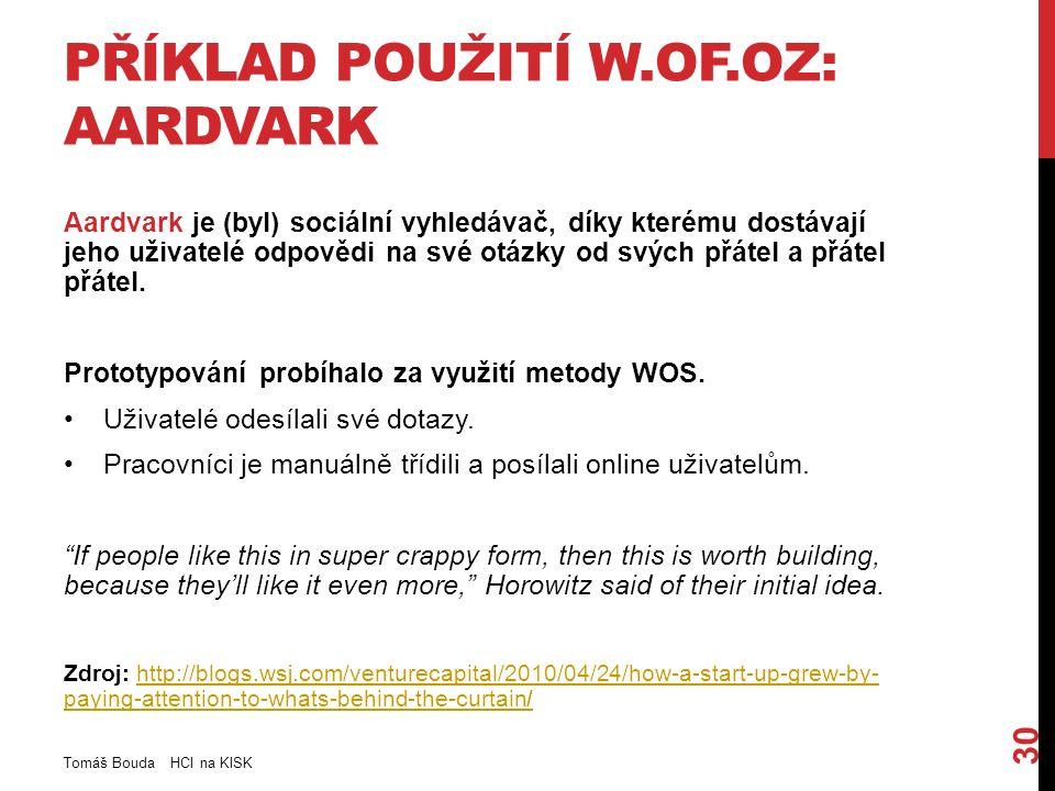 PŘÍKLAD POUŽITÍ W.OF.OZ: AARDVARK Aardvark je (byl) sociální vyhledávač, díky kterému dostávají jeho uživatelé odpovědi na své otázky od svých přátel a přátel přátel.