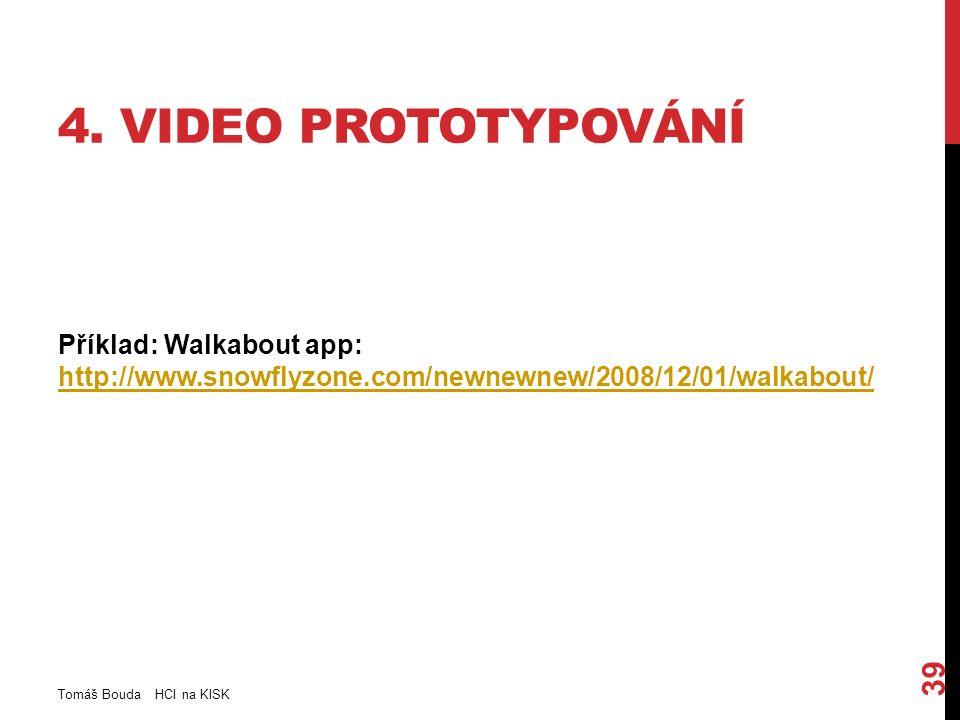 4. VIDEO PROTOTYPOVÁNÍ Příklad: Walkabout app: http://www.snowflyzone.com/newnewnew/2008/12/01/walkabout/ http://www.snowflyzone.com/newnewnew/2008/12