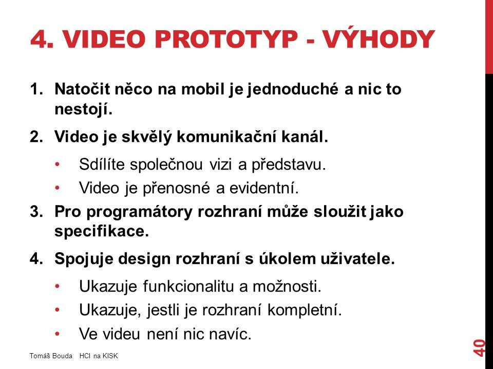 4. VIDEO PROTOTYP - VÝHODY 1.Natočit něco na mobil je jednoduché a nic to nestojí.