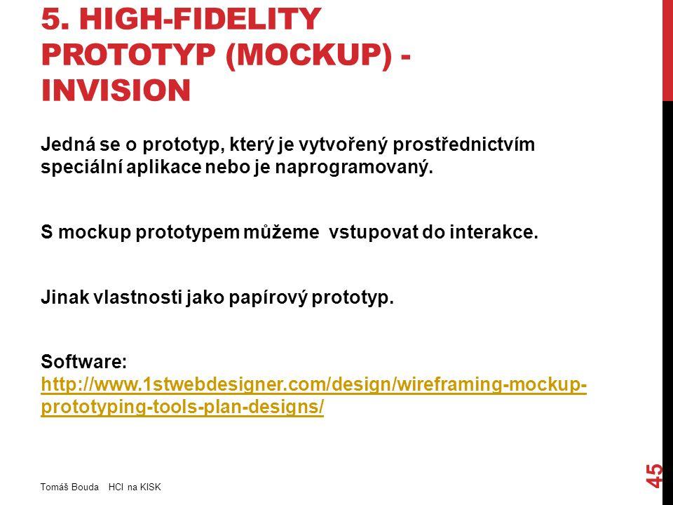 5. HIGH-FIDELITY PROTOTYP (MOCKUP) - INVISION Jedná se o prototyp, který je vytvořený prostřednictvím speciální aplikace nebo je naprogramovaný. S moc