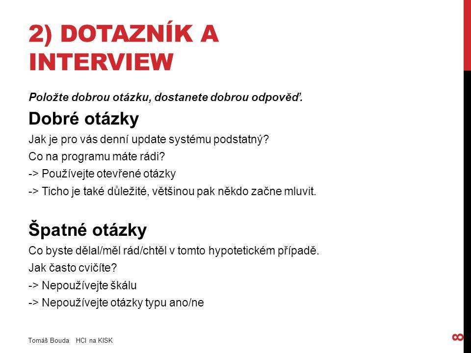 2) DOTAZNÍK A INTERVIEW Položte dobrou otázku, dostanete dobrou odpověď.