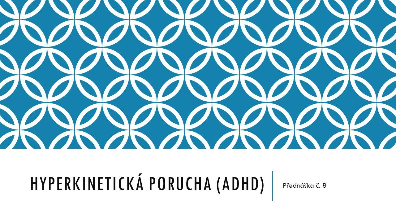 HYPERKINETICKÁ PORUCHA (ADHD) Přednáška č. 8