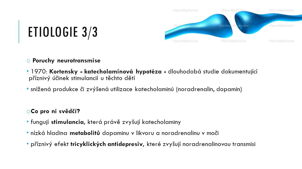 ETIOLOGIE 3/3 o Poruchy neurotransmise 1970: Kortensky - katecholaminová hypotéza - dlouhodobá studie dokumentující příznivý účinek stimulancií u těch