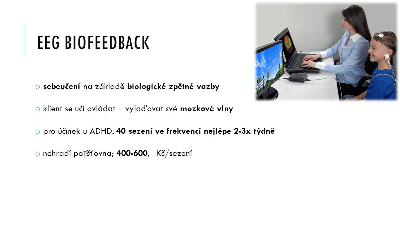 EEG BIOFEEDBACK o sebeučení na základě biologické zpětné vazby o klient se učí ovládat – vylaďovat své mozkové vlny o pro účinek u ADHD: 40 sezení ve frekvenci nejlépe 2-3x týdně o nehradí pojišťovna; 400-600,- Kč/sezení
