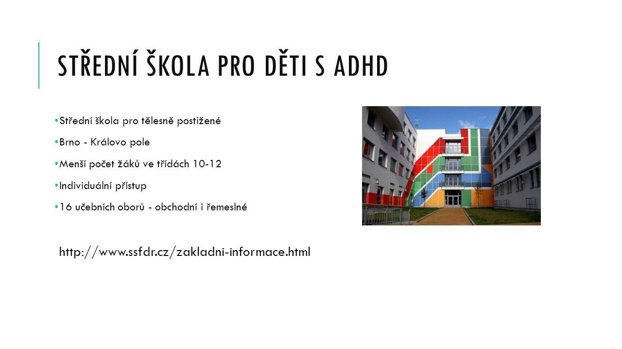 STŘEDNÍ ŠKOLA PRO DĚTI S ADHD Střední škola pro tělesně postižené Brno - Královo pole Menší počet žáků ve třídách 10-12 Individuální přístup 16 učební