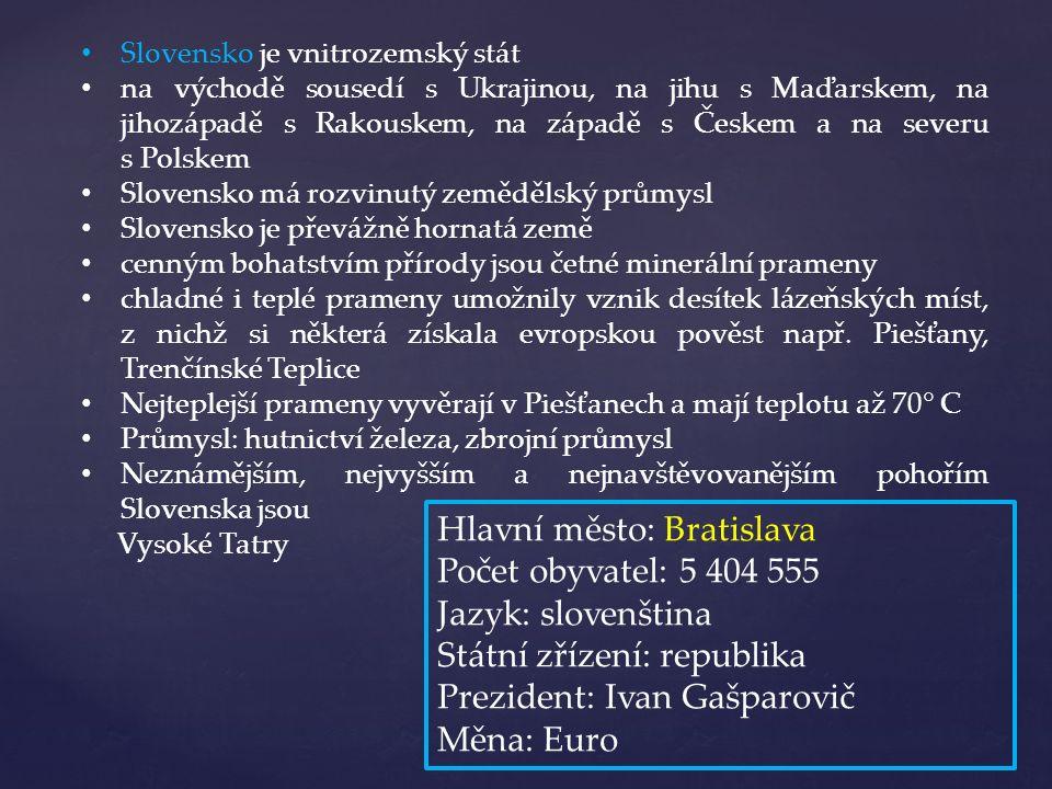 Slovensko je vnitrozemský stát na východě sousedí s Ukrajinou, na jihu s Maďarskem, na jihozápadě s Rakouskem, na západě s Českem a na severu s Polske