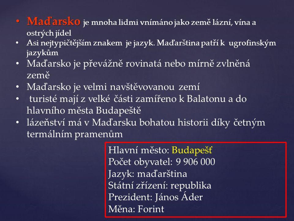 Maďarsko Maďarsko je mnoha lidmi vnímáno jako země lázní, vína a ostrých jídel Asi nejtypičtějším znakem je jazyk. Maďarština patří k ugrofinským jazy