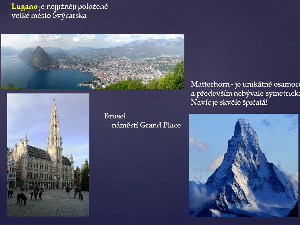 Lugano je nejjižněji položené velké město Švýcarska Matterhorn - je unikátně osamocená a především nebývale symetrická. Navíc je skvěle špičatá! Bruse