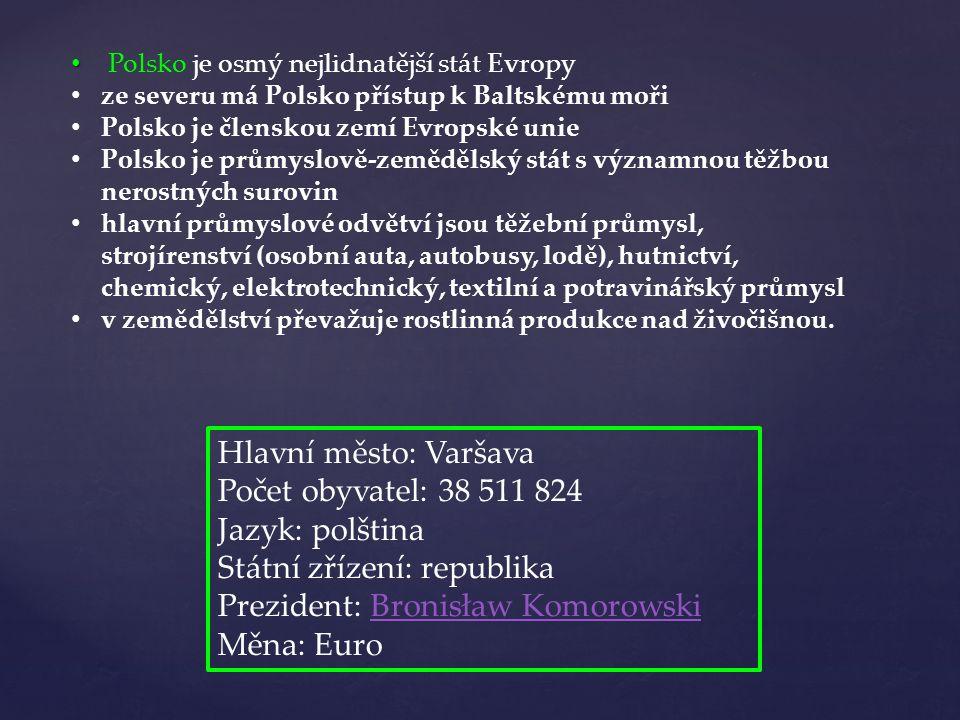 Polsko je osmý nejlidnatější stát Evropy ze severu má Polsko přístup k Baltskému moři Polsko je členskou zemí Evropské unie Polsko je průmyslově-zeměd