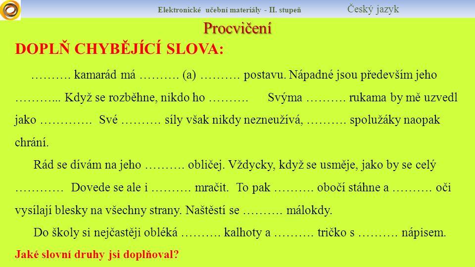 Procvičení Elektronické učební materiály - II. stupeň Český jazyk DOPLŇ CHYBĚJÍCÍ SLOVA: ………. kamarád má ………. (a) ………. postavu. Nápadné jsou především