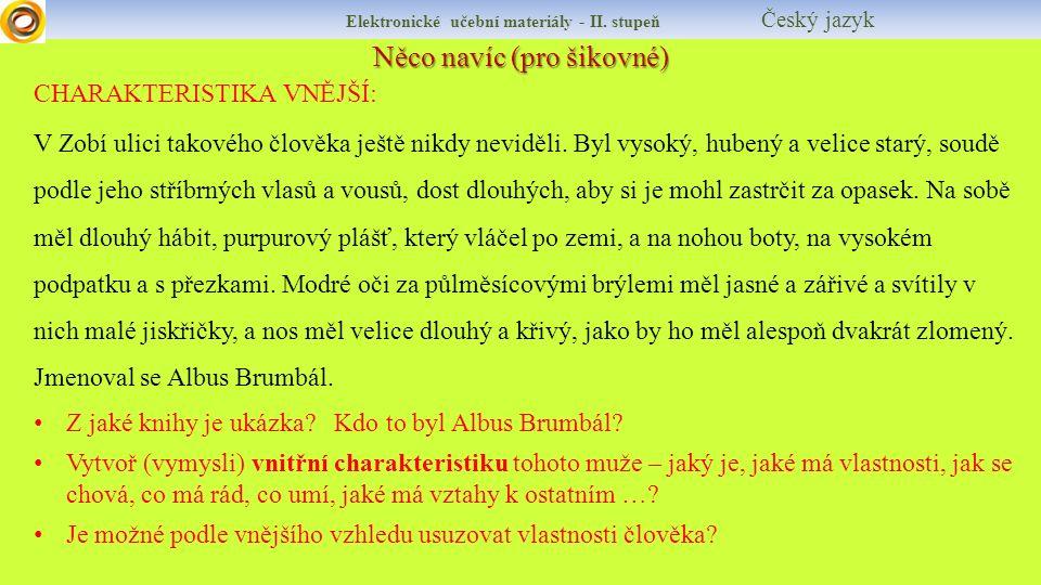 Něco navíc (pro šikovné) Elektronické učební materiály - II. stupeň Český jazyk CHARAKTERISTIKA VNĚJŠÍ: V Zobí ulici takového člověka ještě nikdy nevi