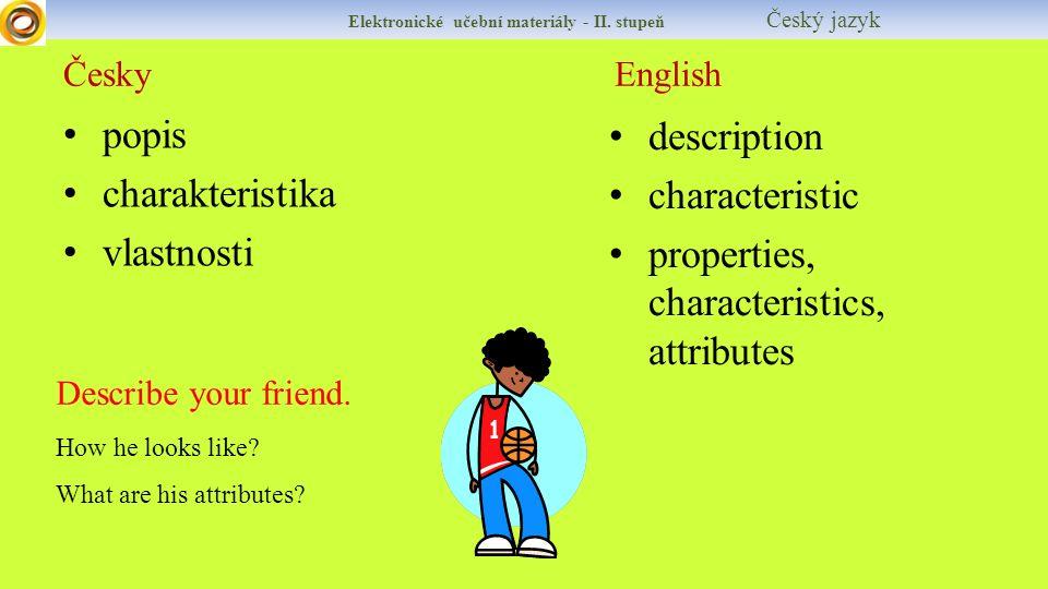 Česky English Elektronické učební materiály - II. stupeň Český jazyk popis charakteristika vlastnosti description characteristic properties, character