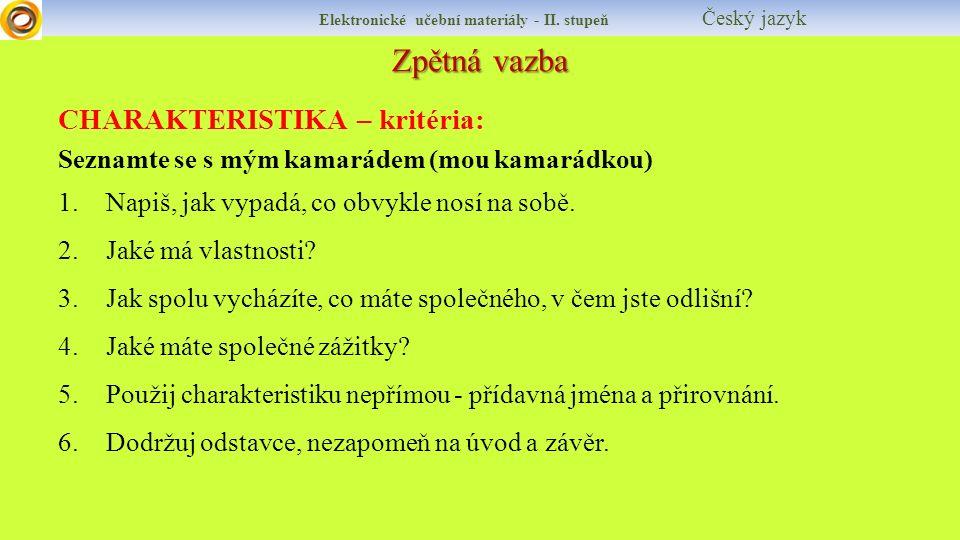 Zpětná vazba Elektronické učební materiály - II. stupeň Český jazyk CHARAKTERISTIKA – kritéria: Seznamte se s mým kamarádem (mou kamarádkou) 1.Napiš,