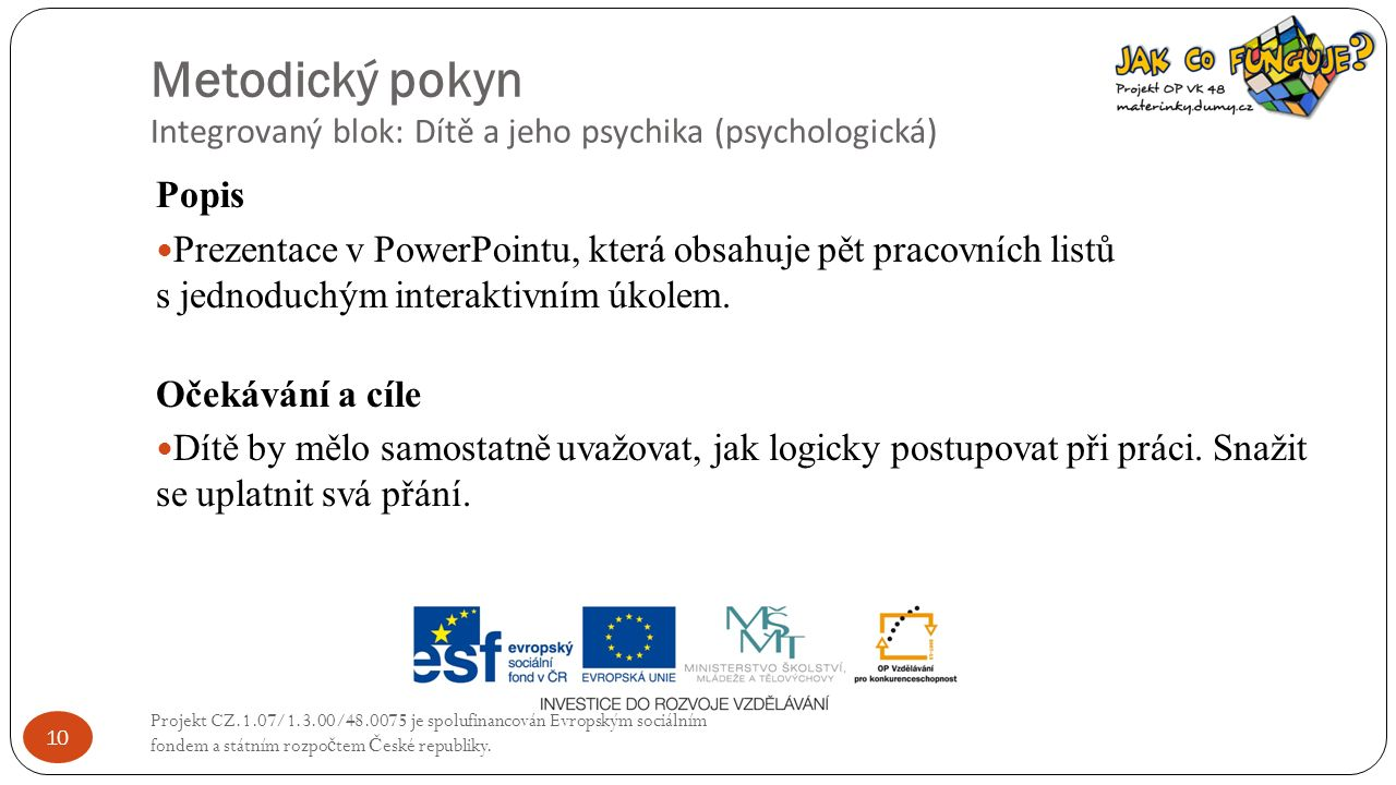 Metodický pokyn Integrovaný blok: Dítě a jeho psychika (psychologická) Projekt CZ.1.07/1.3.00/48.0075 je spolufinancován Evropským sociálním fondem a státním rozpo č tem Č eské republiky.