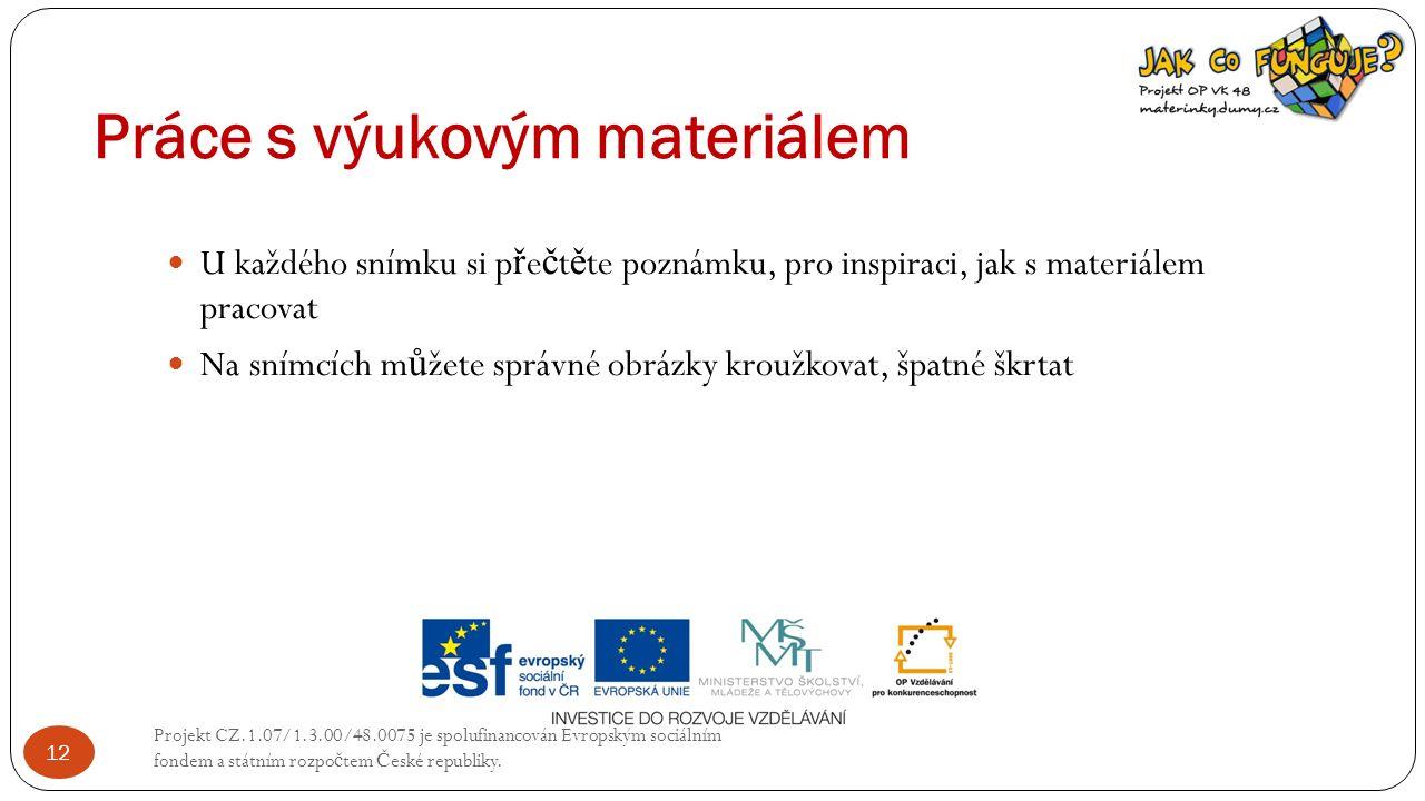 Práce s výukovým materiálem Projekt CZ.1.07/1.3.00/48.0075 je spolufinancován Evropským sociálním fondem a státním rozpo č tem Č eské republiky. 12 U