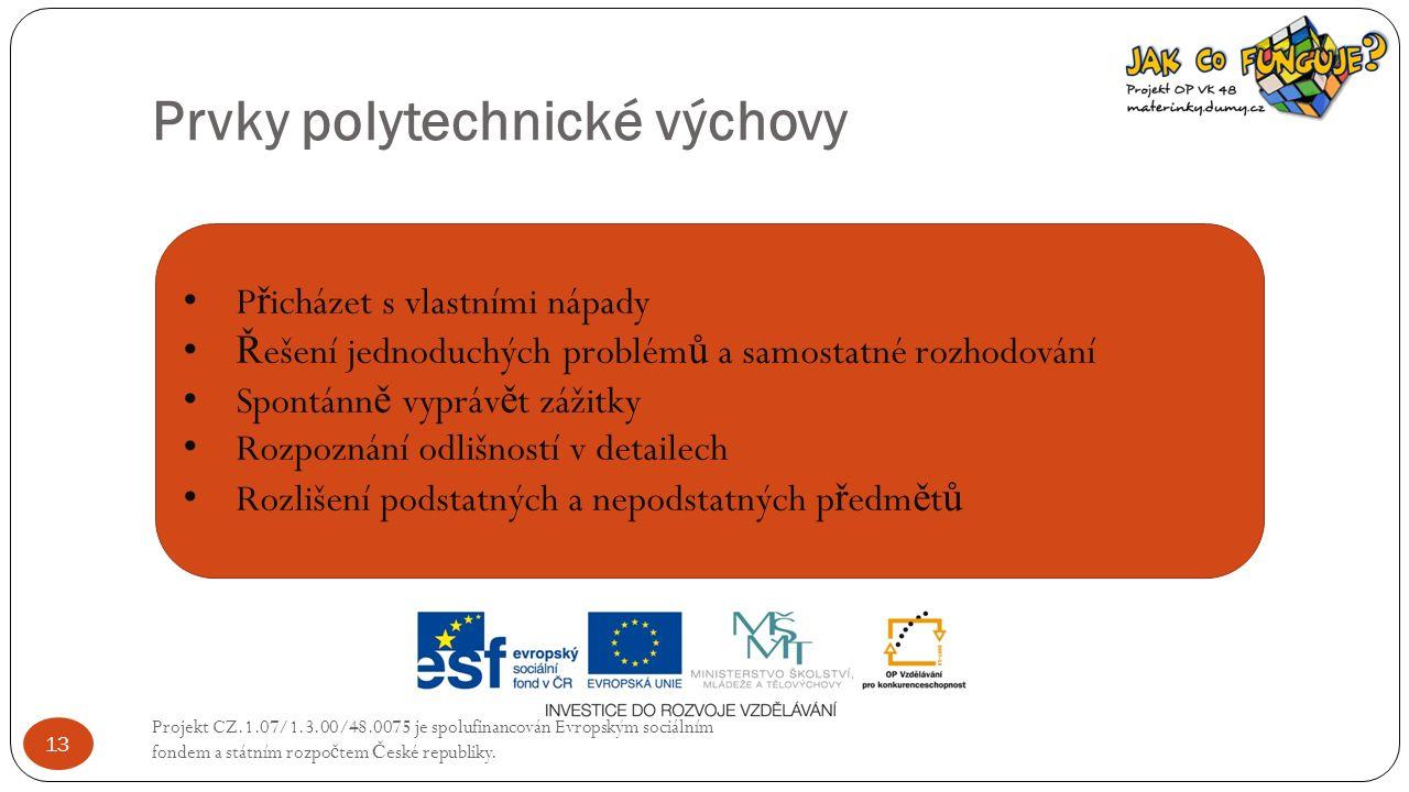 Prvky polytechnické výchovy Projekt CZ.1.07/1.3.00/48.0075 je spolufinancován Evropským sociálním fondem a státním rozpo č tem Č eské republiky. 13 P