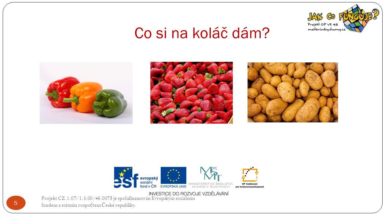 Co si na koláč dám? Projekt CZ.1.07/1.3.00/48.0075 je spolufinancován Evropským sociálním fondem a státním rozpo č tem Č eské republiky. 5