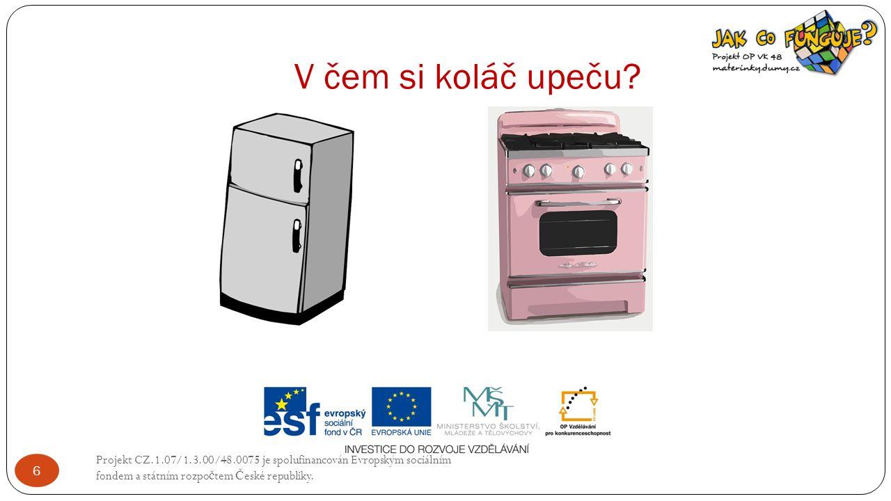 V čem si koláč upeču? Projekt CZ.1.07/1.3.00/48.0075 je spolufinancován Evropským sociálním fondem a státním rozpo č tem Č eské republiky. 6