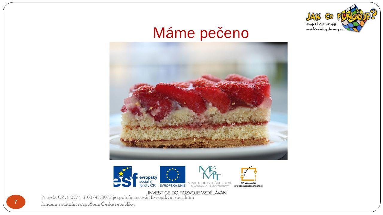 Máme pečeno Projekt CZ.1.07/1.3.00/48.0075 je spolufinancován Evropským sociálním fondem a státním rozpo č tem Č eské republiky. 7
