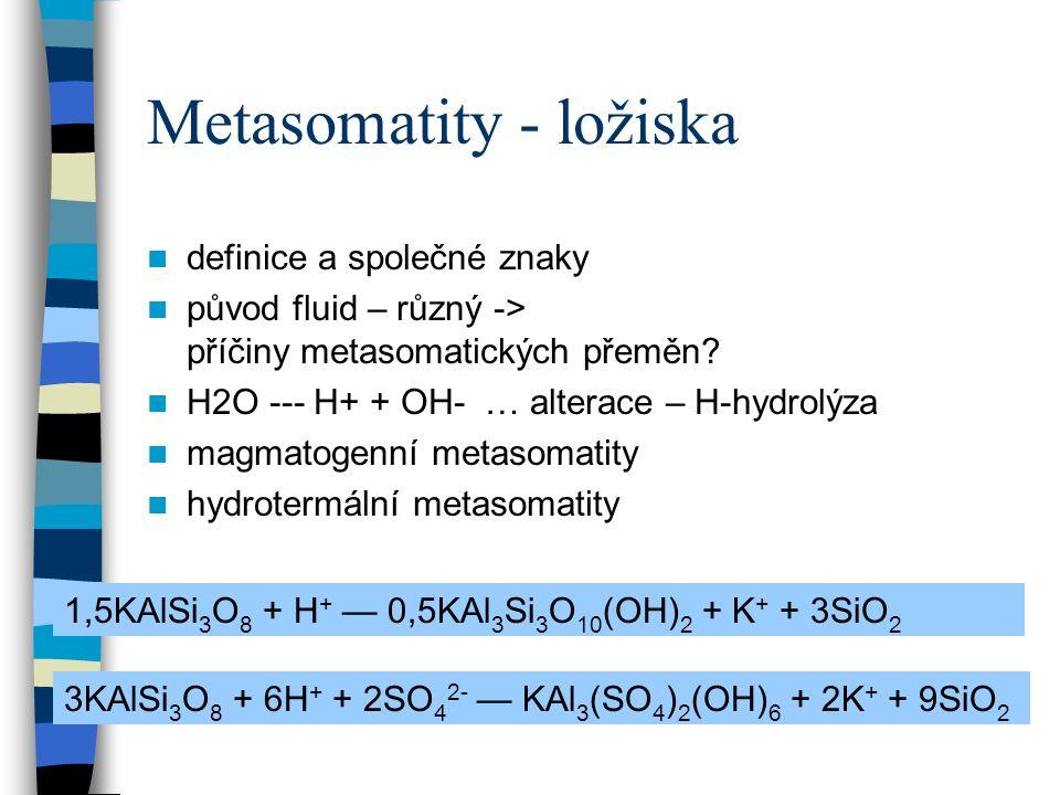 Metasomatity - ložiska definice a společné znaky původ fluid – různý -> příčiny metasomatických přeměn.