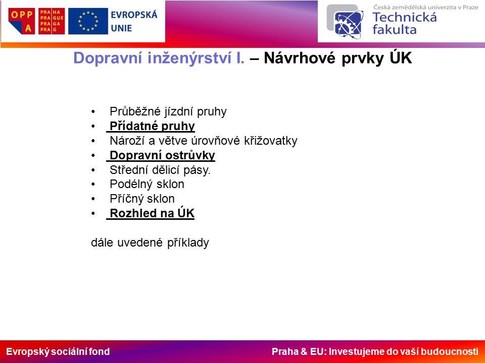 Evropský sociální fond Praha & EU: Investujeme do vaší budoucnosti Dopravní inženýrství I. – Návrhové prvky ÚK Průběžné jízdní pruhy Přídatné pruhy Ná