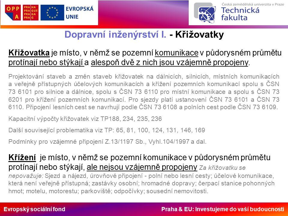 Evropský sociální fond Praha & EU: Investujeme do vaší budoucnosti Dopravní inženýrství I. - Křižovatky Projektování staveb a změn staveb křižovatek n