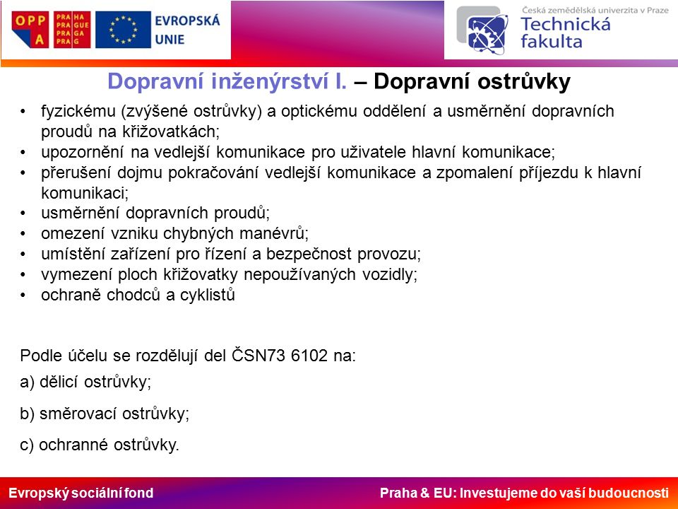 Evropský sociální fond Praha & EU: Investujeme do vaší budoucnosti Dopravní inženýrství I. – Dopravní ostrůvky fyzickému (zvýšené ostrůvky) a optickém