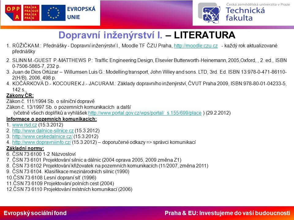 Evropský sociální fond Praha & EU: Investujeme do vaší budoucnosti Dopravní inženýrství I. – LITERATURA 1.RŮŽIČKA M.: Přednášky - Dopravní inženýrství