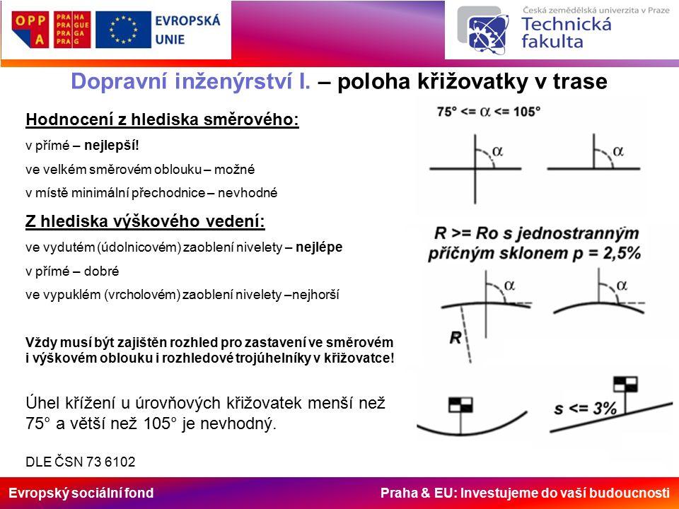 Evropský sociální fond Praha & EU: Investujeme do vaší budoucnosti Dopravní inženýrství I. – poloha křižovatky v trase Hodnocení z hlediska směrového: