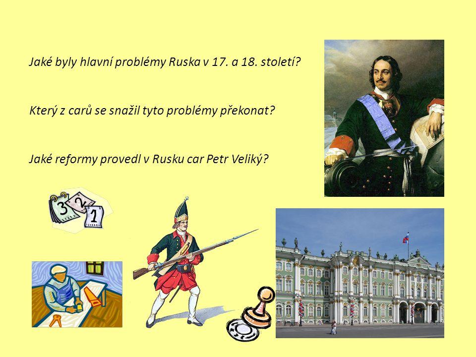 Jaké byly hlavní problémy Ruska v 17. a 18. století? Který z carů se snažil tyto problémy překonat? Jaké reformy provedl v Rusku car Petr Veliký?