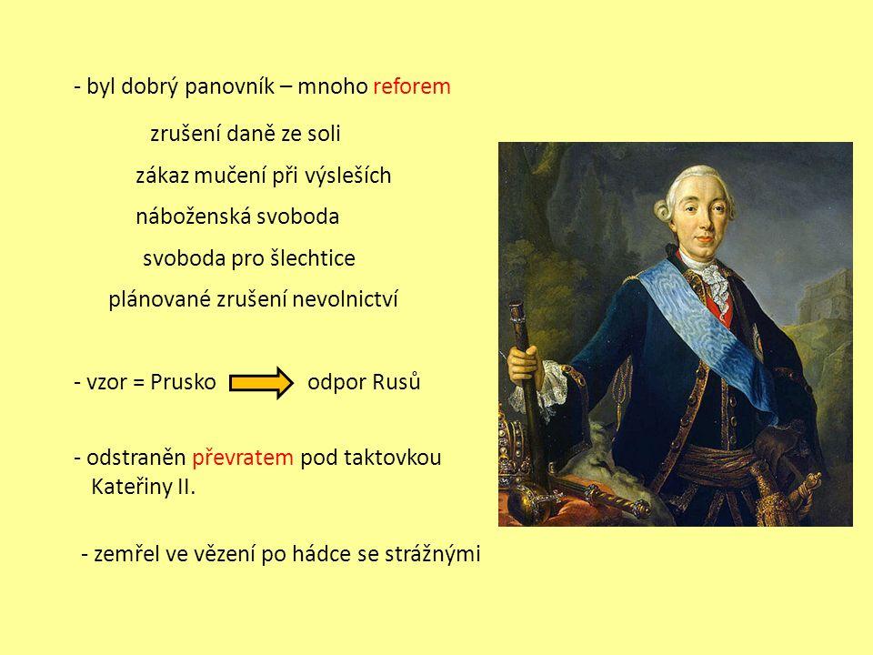 - byl dobrý panovník – mnoho reforem - odstraněn převratem pod taktovkou Kateřiny II. zrušení daně ze soli zákaz mučení při výsleších náboženská svobo