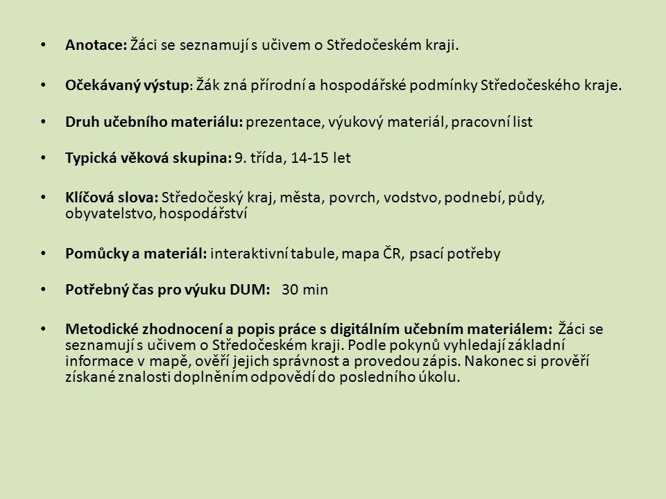 ZDROJE http://www.velkomesta24.cz/wallpapers-praha-170 http://cs.wikipedia.org/wiki/Soubor:Berounka_vyhled_Tetin_4326.JPG http://cs.wikipedia.org/wiki/Soubor:Pisecke_hory2.jpg http://cs.wikipedia.org/wiki/Soubor:Hrad_Karl%C5%A1tejn.jpg http://skodaps.wz.cz/firma/objekty/skoda_MladaBoleslav.jpg http://cs.wikipedia.org/wiki/Soubor:Z%C3%A1mek_M%C4%9Bln%C3%ADk.jpg