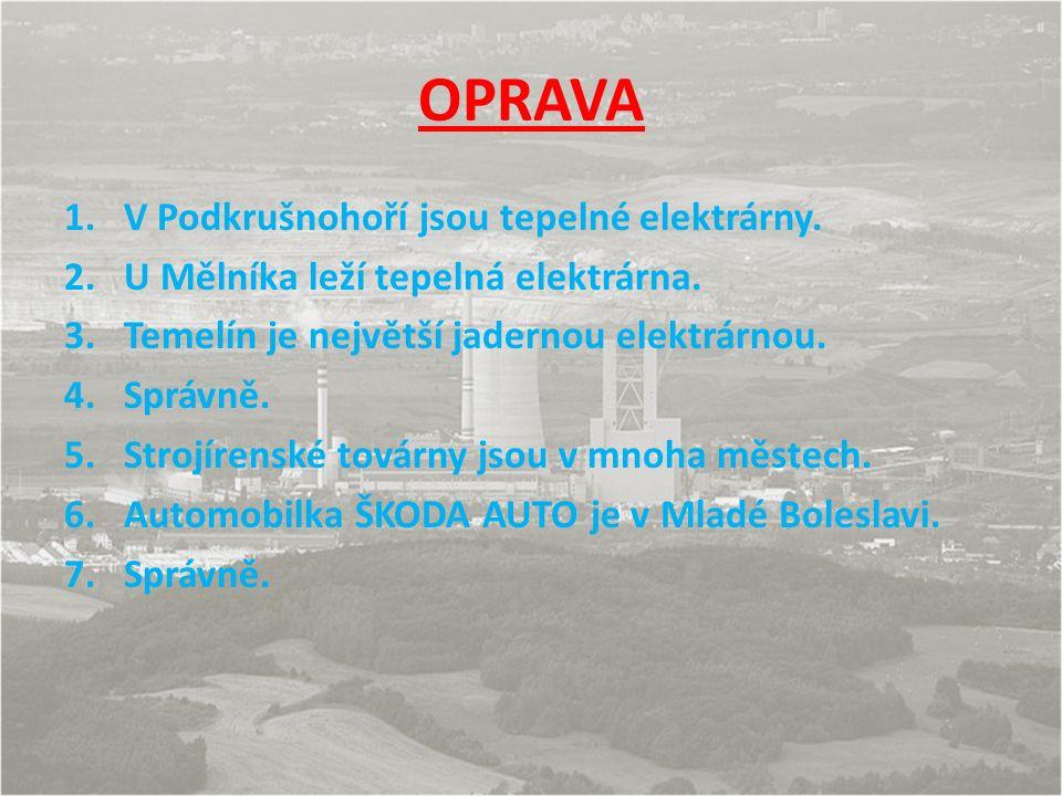 OPRAVA 1.V Podkrušnohoří jsou tepelné elektrárny. 2.U Mělníka leží tepelná elektrárna.