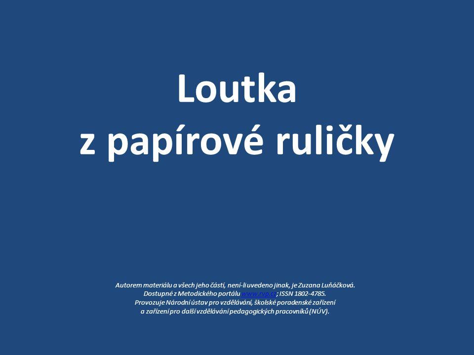Loutka z papírové ruličky Autorem materiálu a všech jeho částí, není-li uvedeno jinak, je Zuzana Luňáčková. Dostupné z Metodického portálu www.rvp.cz;