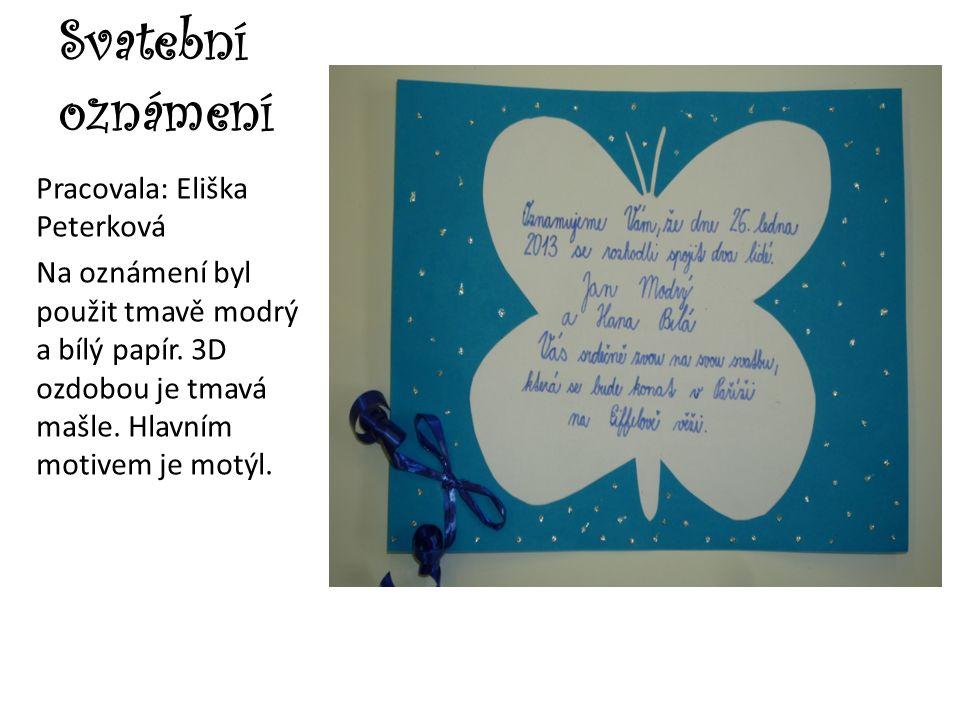 Svatební oznámení Pracovala: Eliška Peterková Na oznámení byl použit tmavě modrý a bílý papír. 3D ozdobou je tmavá mašle. Hlavním motivem je motýl.