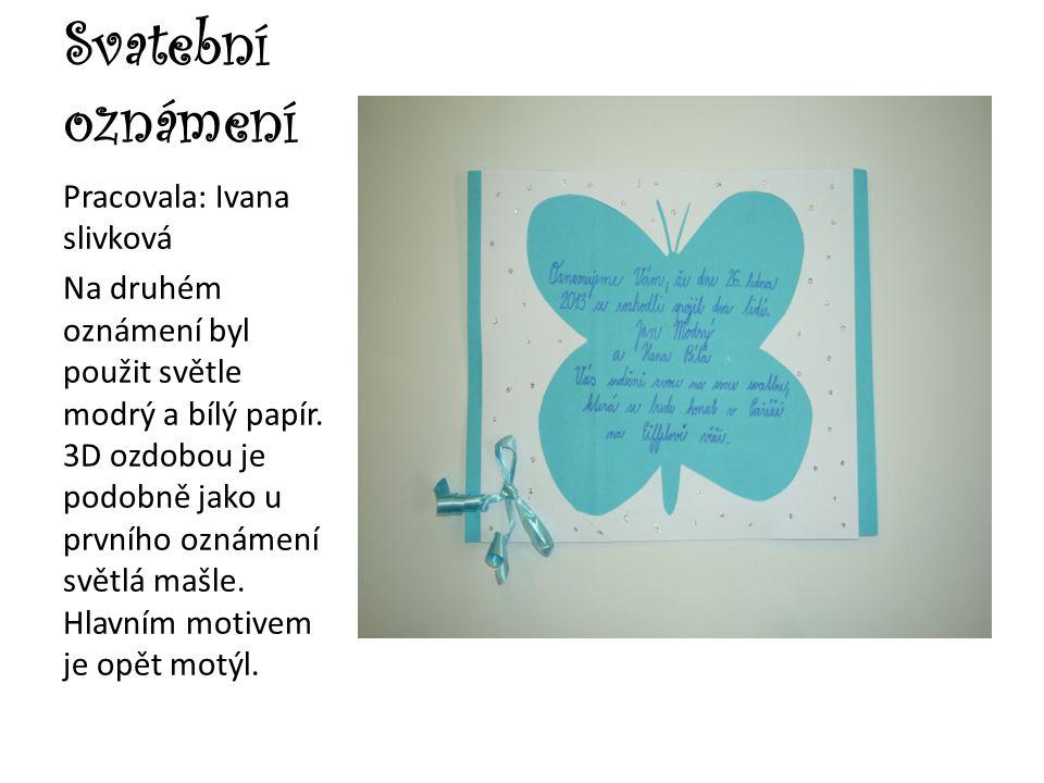 Svatební oznámení Pracovala: Ivana slivková Na druhém oznámení byl použit světle modrý a bílý papír. 3D ozdobou je podobně jako u prvního oznámení svě