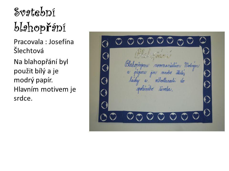 Svatební blahop ř ání Pracovala : Josefína Šlechtová Na blahopřání byl použit bílý a je modrý papír. Hlavním motivem je srdce.