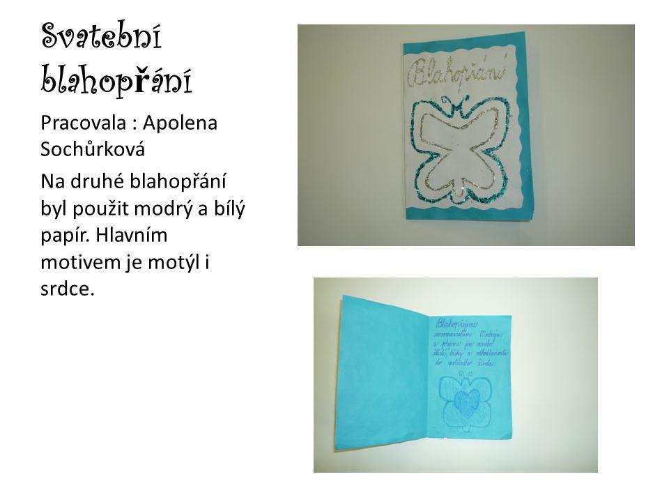 Svatební blahop ř ání Pracovala : Apolena Sochůrková Na druhé blahopřání byl použit modrý a bílý papír. Hlavním motivem je motýl i srdce.