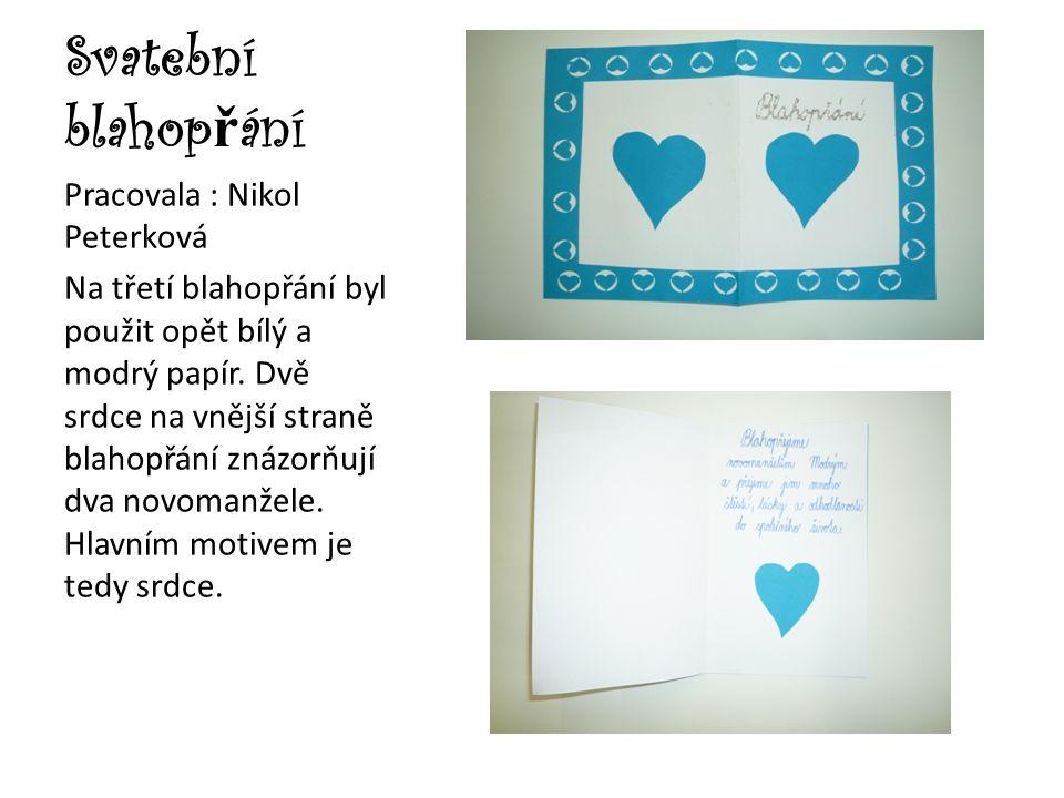 Svatební blahop ř ání Pracovala : Nikol Peterková Na třetí blahopřání byl použit opět bílý a modrý papír. Dvě srdce na vnější straně blahopřání znázor