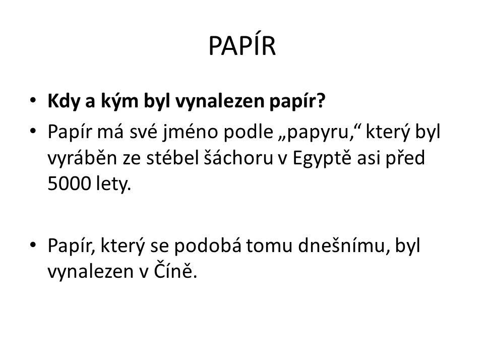 PAPÍR Kdy a kým byl vynalezen papír.