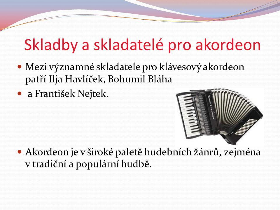 Skladby a skladatelé pro akordeon Mezi významné skladatele pro klávesový akordeon patří Ilja Havlíček, Bohumil Bláha a František Nejtek.