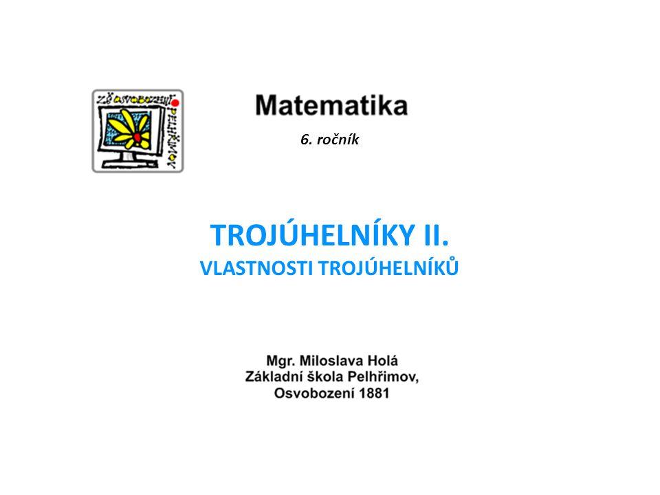 6. ročník TROJÚHELNÍKY II. VLASTNOSTI TROJÚHELNÍKŮ