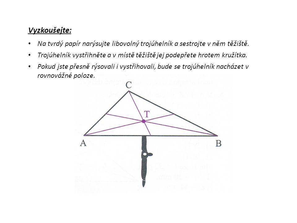 Vyzkoušejte: Na tvrdý papír narýsujte libovolný trojúhelník a sestrojte v něm těžiště.