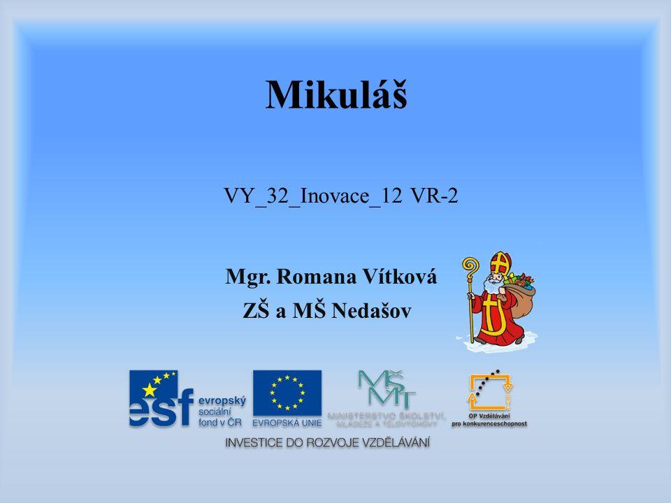 Mgr. Romana Vítková ZŠ a MŠ Nedašov VY_32_Inovace_12 VR-2 Mikuláš