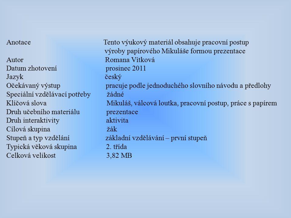 Anotace Tento výukový materiál obsahuje pracovní postup výroby papírového Mikuláše formou prezentace Autor Romana Vítková Datum zhotovení prosinec 201