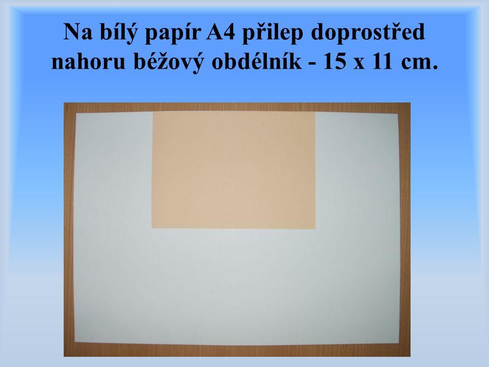 Na bílý papír A4 přilep doprostřed nahoru béžový obdélník - 15 x 11 cm.