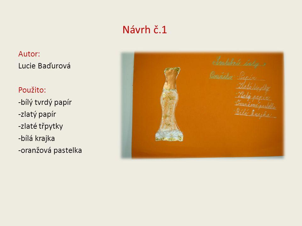 Návrh č.1 Autor: Lucie Baďurová Použito: -bílý tvrdý papír -zlatý papír -zlaté třpytky -bílá krajka -oranžová pastelka