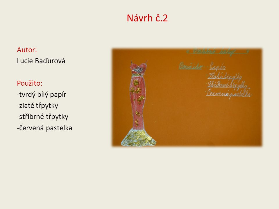 Návrh č.2 Autor: Lucie Baďurová Použito: -tvrdý bílý papír -zlaté třpytky -stříbrné třpytky -červená pastelka