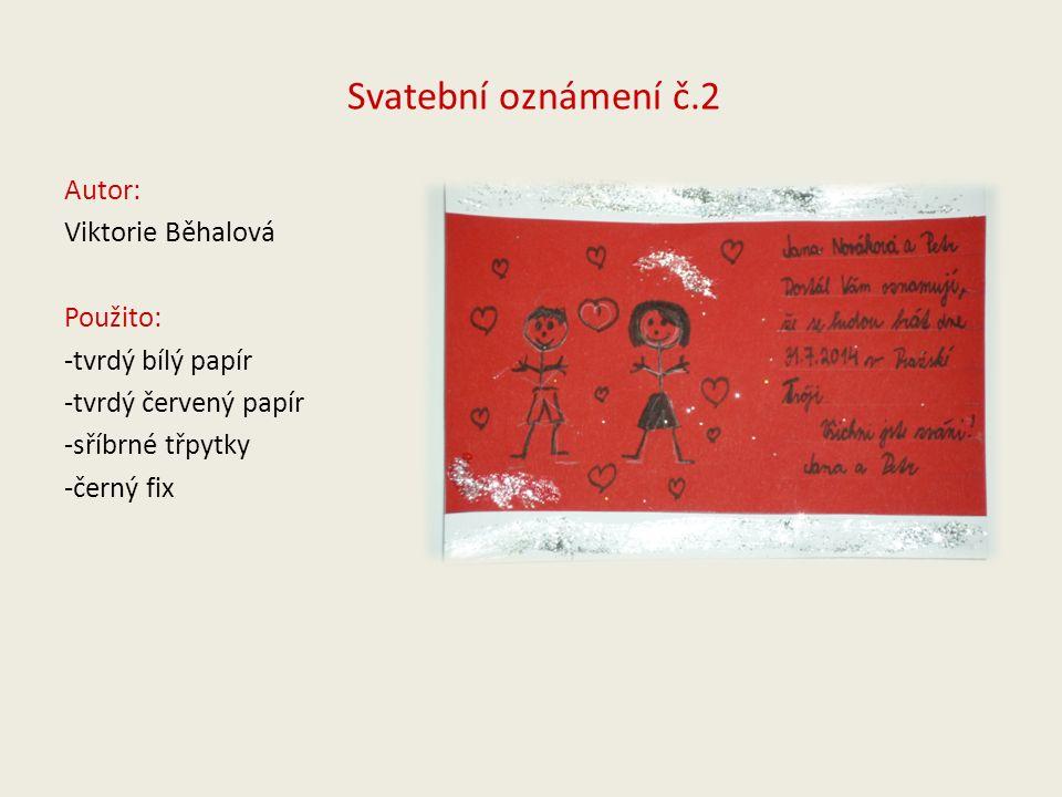 Svatební oznámení č.2 Autor: Viktorie Běhalová Použito: -tvrdý bílý papír -tvrdý červený papír -sříbrné třpytky -černý fix