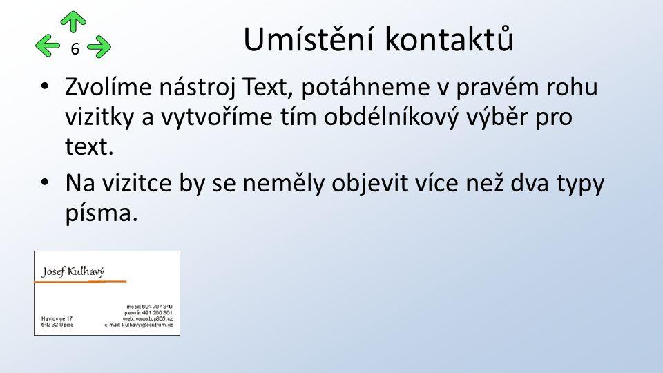 Zvolíme nástroj Text, potáhneme v pravém rohu vizitky a vytvoříme tím obdélníkový výběr pro text.